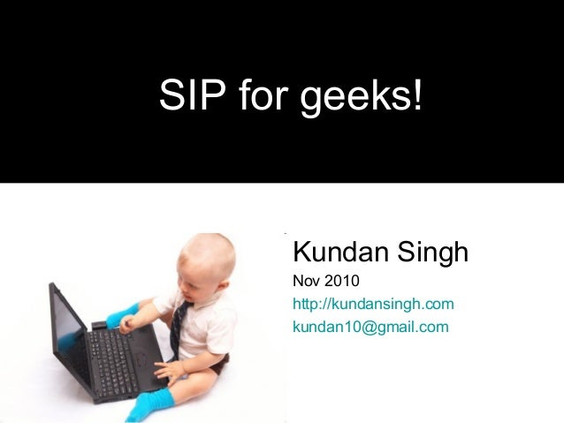 Kundan Singh Nov 2010 http://kundansingh.com kundan10@gmail.com SIP for geeks!