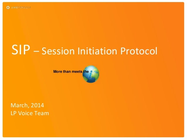 SIP – Session Initiation Protocol March, 2014 LP Voice Team More than meets the