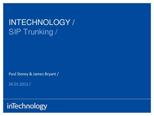 INTECHNOLOGY /SIP Trunking /Paul Storey & James Bryant /26.01.2012 /
