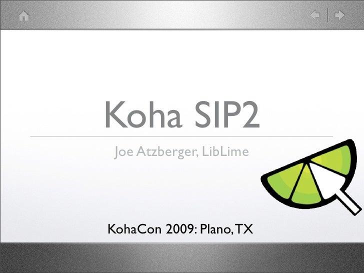 Koha SIP2  Joe Atzberger, LibLime     KohaCon 2009: Plano, TX