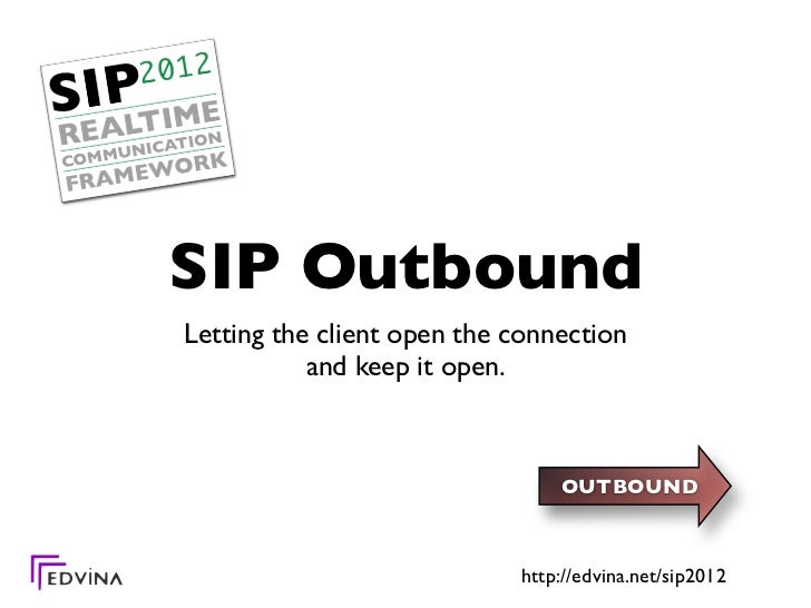 SIP OutboundLetting the client open the connection           and keep it open.                                OUTBOUND    ...