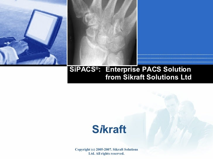 SiPACS ® : Enterprise PACS Solution from Sikraft Solutions Ltd
