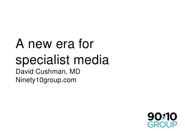 A new era for specialist mediaDavid Cushman, MDNinety10group.com <br />