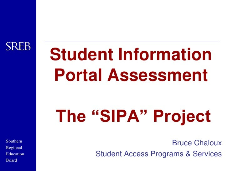 "Student Information Portal Assessment The ""SIPA"" Project<br />Bruce Chaloux<br />Student Access Programs & Services<br />"