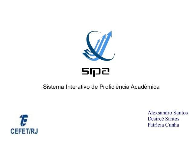 Sistema Interativo de Proficiência Acadêmica                                       Alexsandro Santos                      ...