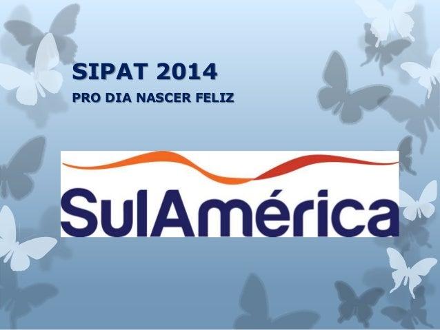 SIPAT 2014  PRO DIA NASCER FELIZ