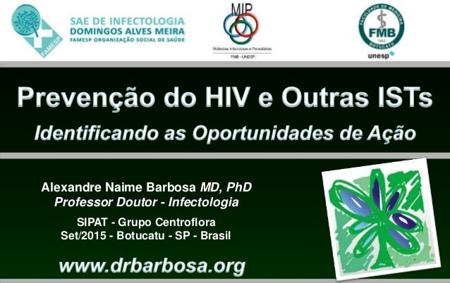 Alexandre Naime Barbosa MD, PhD Professor Doutor - Infectologia SIPAT - Grupo Centroflora Set/2015 - Botucatu - SP - Brasil