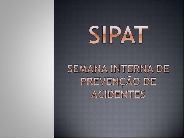 A sigla SIPAT significa Semana Interna de Prevenção de Acidentes do Trabalho. Esse é o nome dado a uma semana de atividade...
