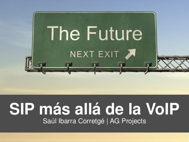 SIP más allá de la VoIP    Saúl Ibarra Corretgé | AG Projects