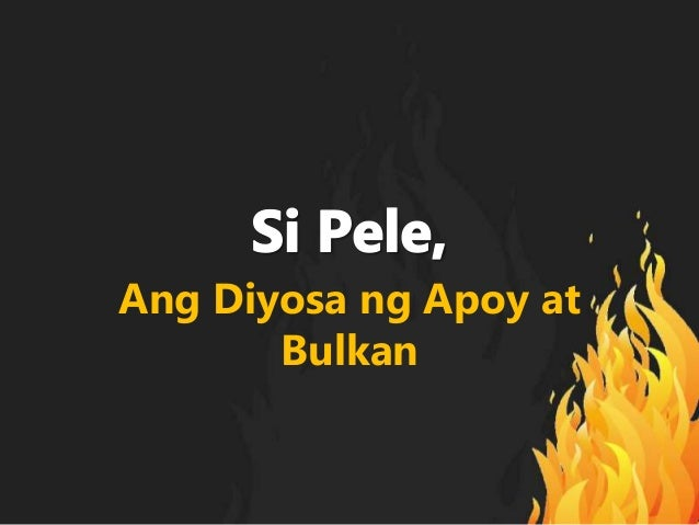 Ang Diyosa ng Apoy at Bulkan