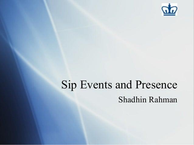 Sip Events and Presence           Shadhin Rahman