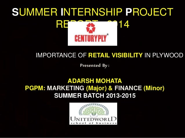 SUMMER INTERNSHIP PROJECT  REPORT : 2014  IMPORTANCE OF RETAIL VISIBILITY IN PLYWOOD CATEGORY  Presented By :  ADARSH MOHA...