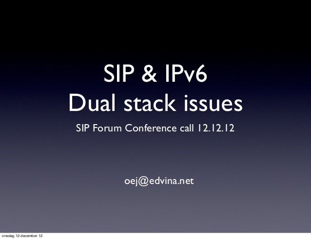 SIP & IPv6                        Dual stack issues                        SIP Forum Conference call 12.12.12             ...