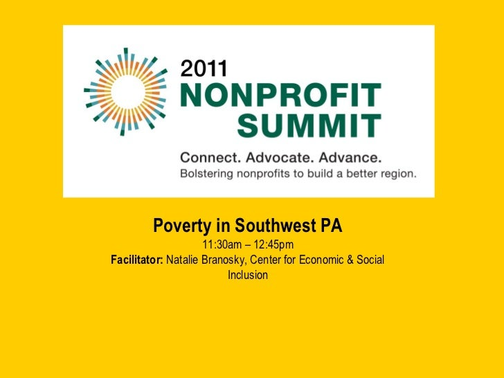 Poverty in Southwest PA 11:30am – 12:45pm Facilitator:  Natalie Branosky, Center for Economic & Social Inclusion