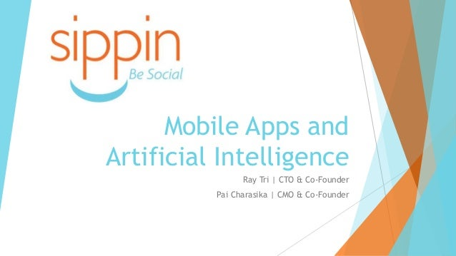 Mobile Apps and Artificial Intelligence Ray Tri | CTO & Co-Founder Pai Charasika | CMO & Co-Founder