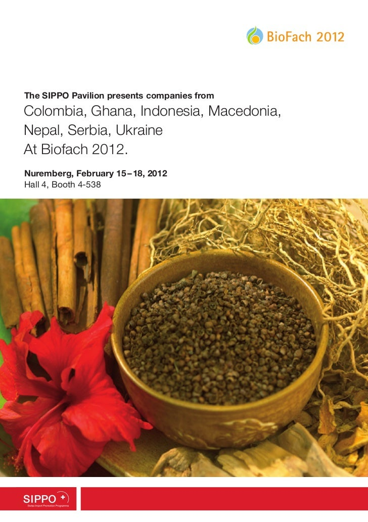 The SIPPO Pavilion presents companies fromColombia, Ghana, Indonesia, Macedonia,Nepal, Serbia, UkraineAt Biofach 2012.Nure...
