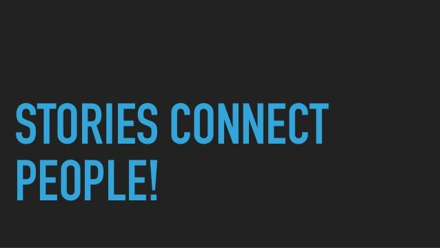 STORIES CONNECT PEOPLE!