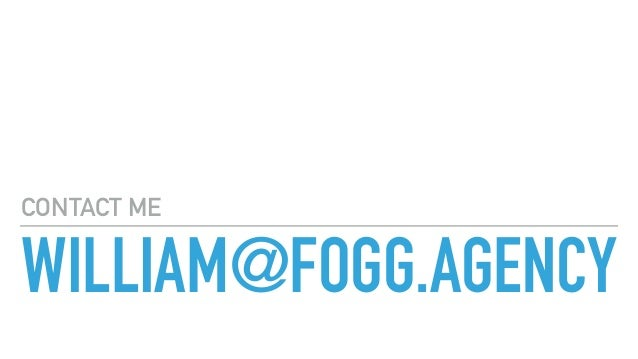 WILLIAM@FOGG.AGENCY CONTACT ME