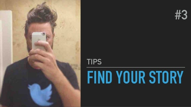 FIND YOUR STORY TIPS #3