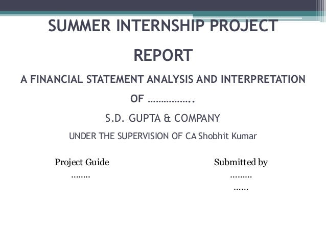 SUMMER INTERNSHIP PROJECT REPORT A FINANCIAL STATEMENT ANALYSIS AND INTERPRETATION OF …………….. S.D. GUPTA & COMPANY UNDER T...