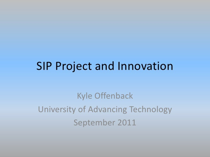 SIP Project and Innovation<br />Kyle Offenback<br />University of Advancing Technology<br />September 2011<br />