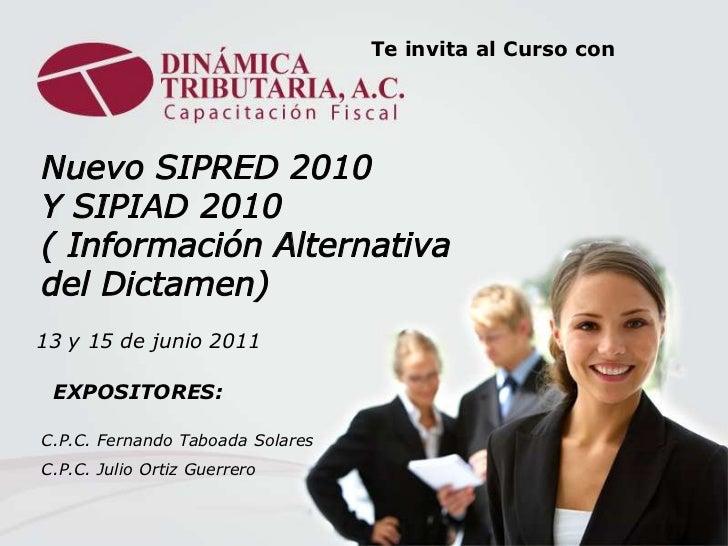 Te invita al Curso con<br />Nuevo SIPRED 2010<br />Y SIPIAD 2010<br />( InformaciónAlternativa<br />del Dictamen)<br />13 ...