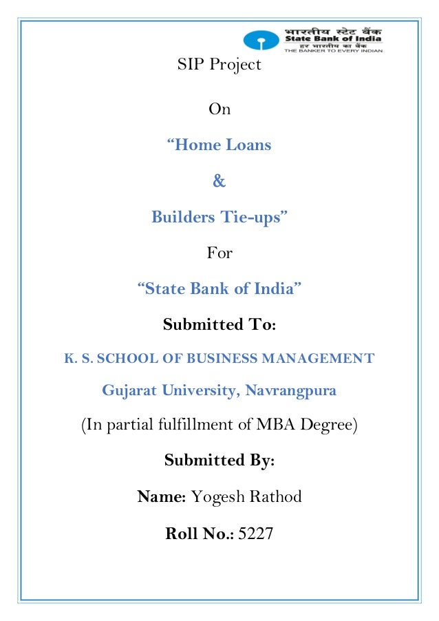 """SIP Project On """"Home Loans & Builders Tie-ups"""" For """"State Bank of India"""" Submitted To: K. S. SCHOOL OF BUSINESS MANAGEMENT..."""