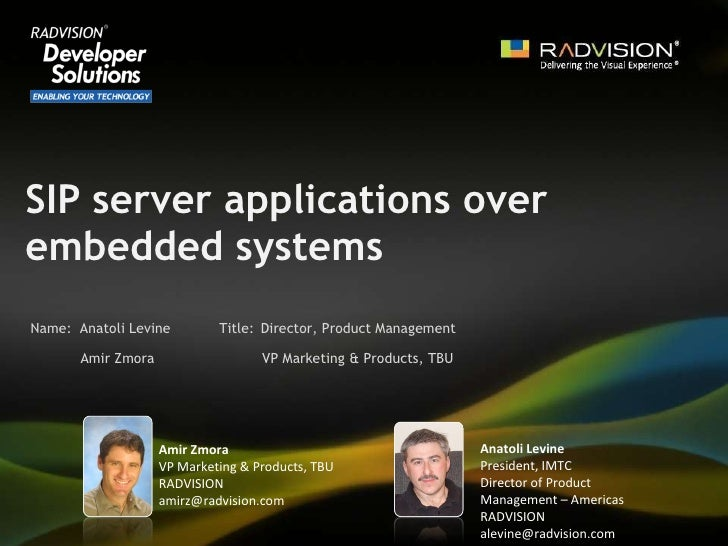 SIP server applications over embedded systems Anatoli Levine Director, Product Management Amir Zmora VP Marketing & Produc...