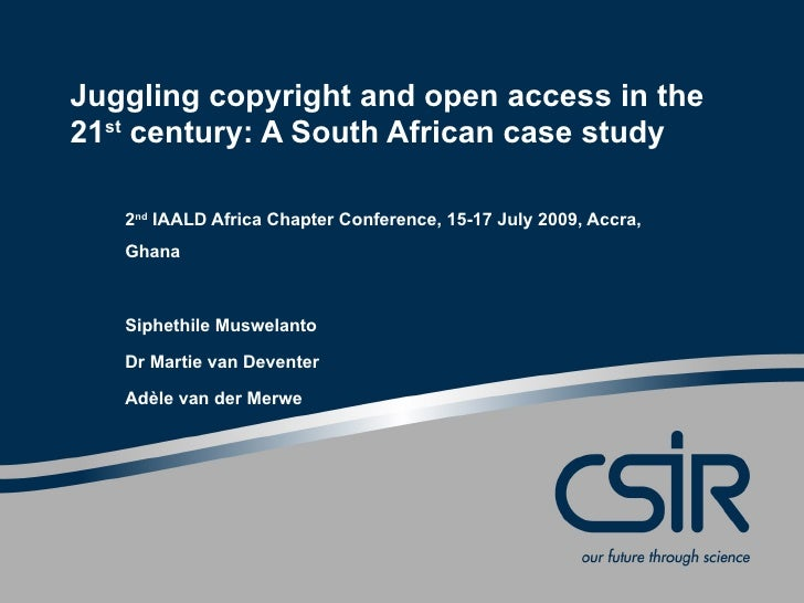 Juggling copyright and open access in the 21st century: A South African case study     2nd IAALD Africa Chapter Conference...