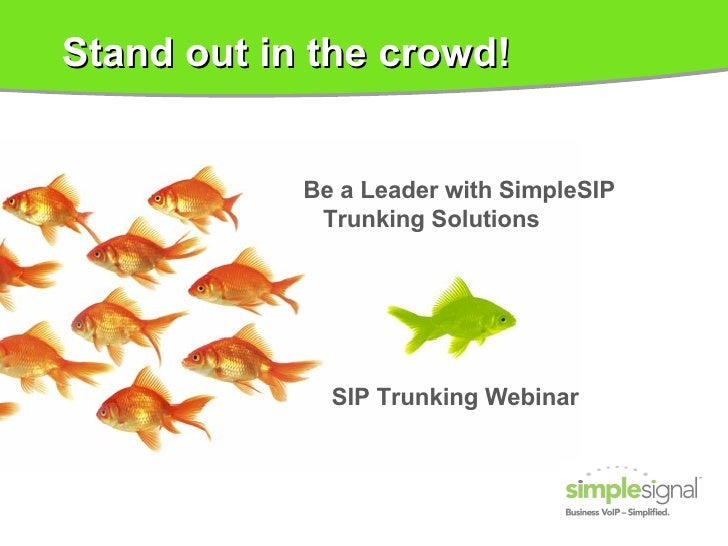 Stand out in the crowd! Be a Leader with SimpleSIP Trunking Solutions SIP Trunking Webinar