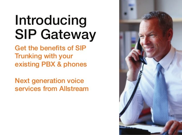 Introducing SIP Gateway Get the benefits of SIP Trunking with your existing PBX & phones Next generation voice services fr...