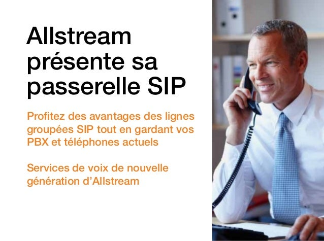Allstream présente sa passerelle SIP Profitez des avantages des lignes groupées SIP tout en gardant vos PBX et téléphones ...