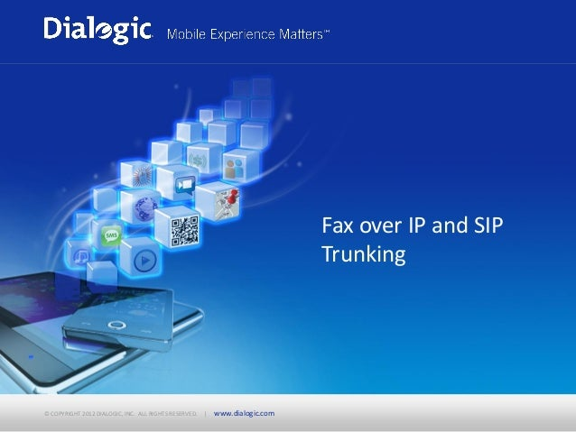 Fax over IP and SIP                                                                              Trunking© COPYRIGHT 2012 ...