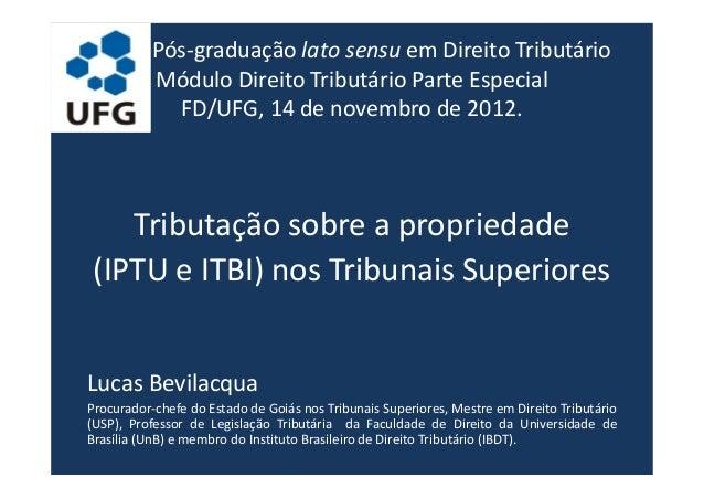 Pós-graduação lato sensu em Direito TributárioMódulo Direito Tributário Parte EspecialFD/UFG, 14 de novembro de 2012.Tribu...