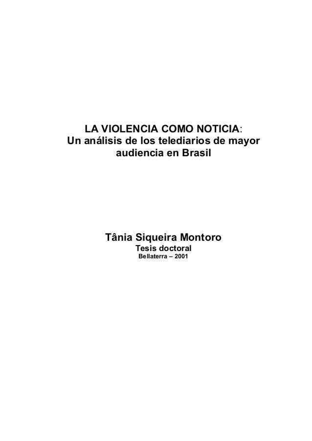 LA VIOLENCIA COMO NOTICIA: Un análisis de los telediarios de mayor audiencia en Brasil Tânia Siqueira Montoro Tesis doctor...