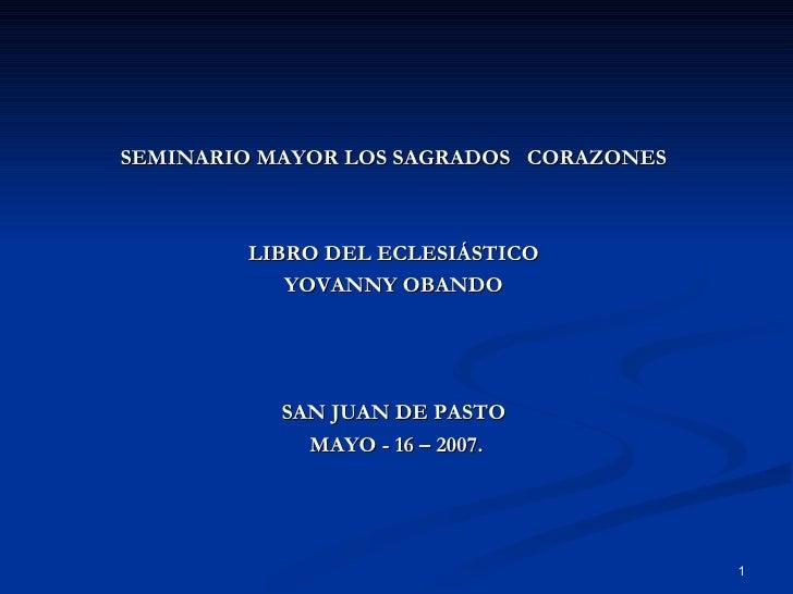 <ul><li>SEMINARIO MAYOR LOS SAGRADOS  CORAZONES  </li></ul><ul><li>LIBRO DEL ECLESIÁSTICO  </li></ul><ul><li>YOVANNY OBAND...