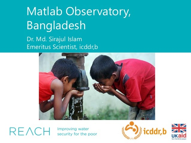 Matlab Observatory, Bangladesh Dr. Md. Sirajul Islam Emeritus Scientist, icddr,b