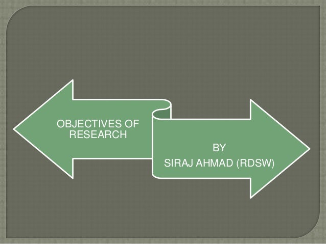 OBJECTIVES OF RESEARCH BY SIRAJ AHMAD (RDSW)