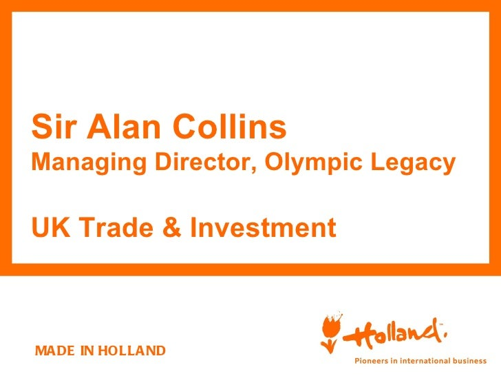 Sir Alan CollinsManaging Director, Olympic LegacyUK Trade & InvestmentMA DE IN HOLLA ND
