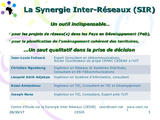 26/10/17 CESIR 1 La Synergie Inter-Réseaux (SIR)La Synergie Inter-Réseaux (SIR) Un outil indispensableUn outil indispensab...