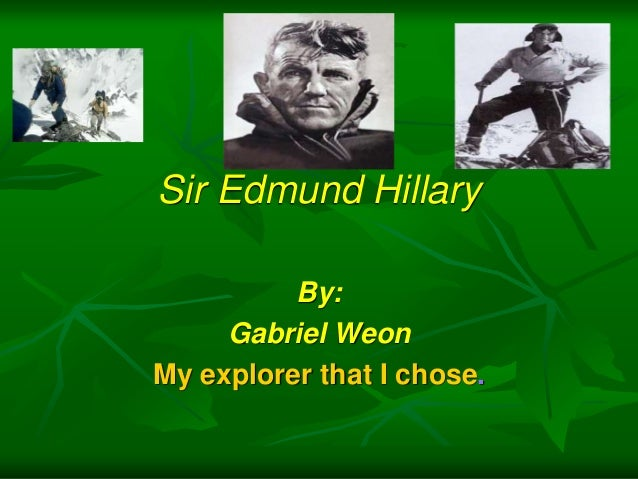Sir Edmund Hillary By: Gabriel Weon My explorer that I chose.