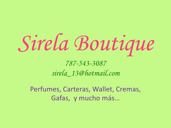Sirela Boutique             787-543-3087        sirela_13@hotmail.com  Perfumes, Carteras, Wallet, Cremas,        Gafas, y...