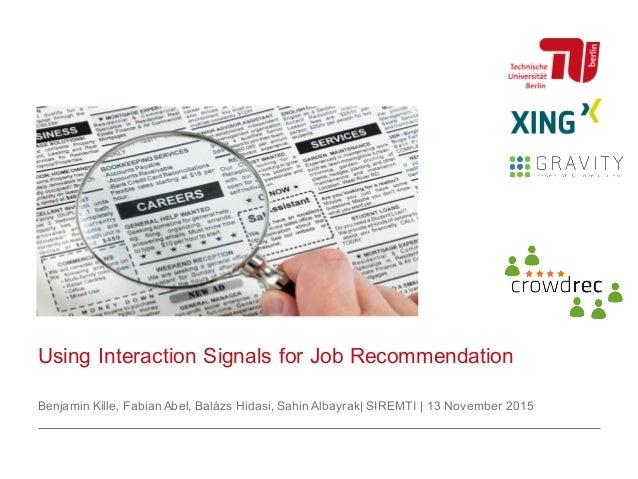 Using Interaction Signals for Job Recommendation Benjamin Kille, Fabian Abel, Balázs Hidasi, Sahin Albayrak  SIREMTI   13 ...