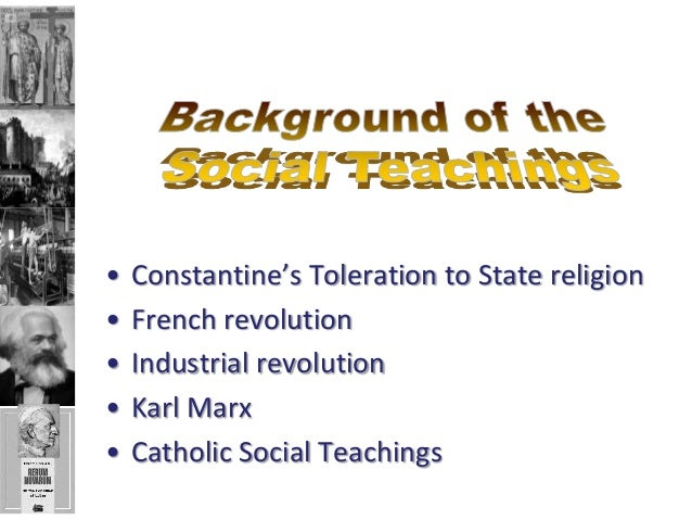 •   Constantine's Toleration to State religion•   French revolution•   Industrial revolution•   Karl Marx•   Catholic Soci...