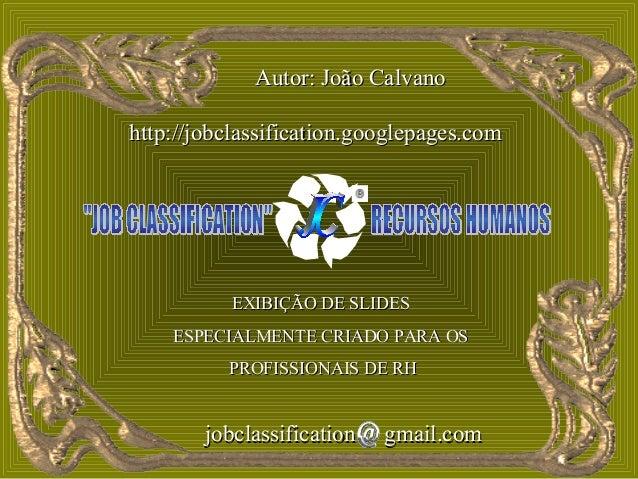 Autor: João Calvanohttp://jobclassification.googlepages.com           EXIBIÇÃO DE SLIDES    ESPECIALMENTE CRIADO PARA OS  ...