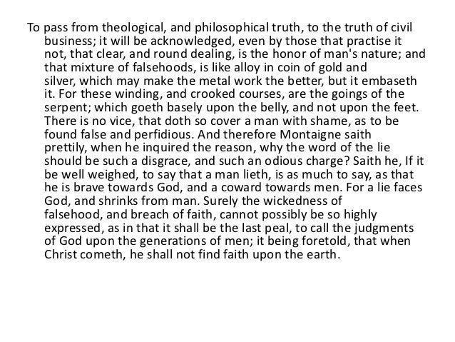 sir francis bacon essay of truth Bacon's essay of truth by wfc wigston from baconiana, october 1909 in the midst of the sun is the light, in the midst of light is truth, and in the midst of truth is the imperishable being--the vedas.