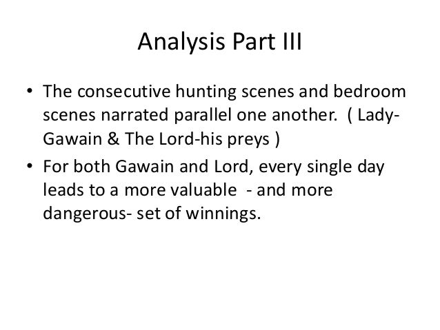 an analysis of the hunt for gawain in sir gawain and the green knight Being the counterpart or sir gawain or the green knight ~'he concluding  able  study nnd analysis tends to lend to one basic interpreta  tion  the point of com.