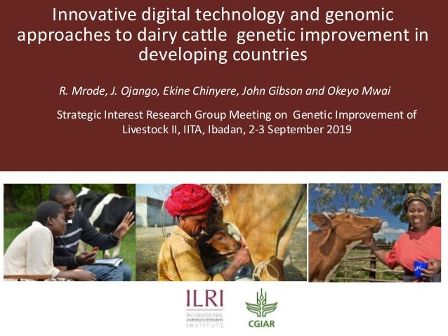 Innovative digital technology and genomic approaches to dairy cattle genetic improvement in developing countries R. Mrode,...