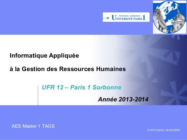Informatique Appliquée à la Gestion des Ressources Humaines UFR 12 – Paris 1 Sorbonne Année 2013-2014  AES Master 1 TAGS  ...