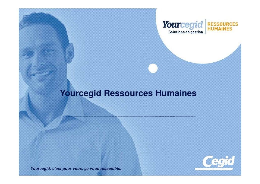 Yourcegid Ressources HumainesYourcegid,C'est pour vous, ça vous ressemble. vous ressemble.   Yourcegid, c'est pour vous, ça